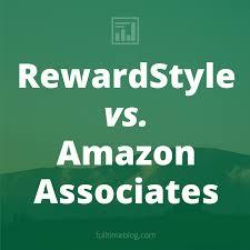 best on amazon rewardstyle vs amazon associates