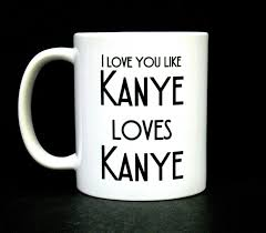 funny coffee mug kanye west coffee mug quote mug funny