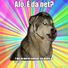 Meme Net - alo é da net é que eu queria cancelar ela depois de ver isso