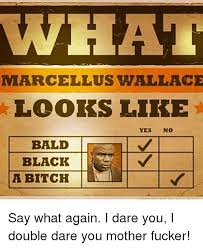 Say What Again Meme - what marcellus wallace looks like yes no bald black a bitch say