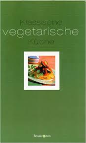 vegetarische k che fr klassische vegetarische küche livres