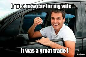 New Car Meme - funny marriage meme i got a new car for my wife it was a great