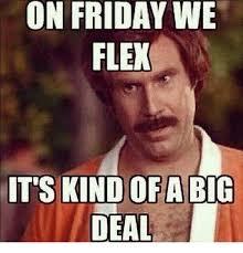 Deal Meme - on friday we flex deal flexing meme on me me