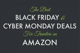 what are the discounts for black friday on amazon amazon black friday u0026 cyber monday deals for travelers ever in