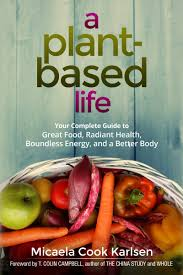 a plant based life your complete guide to great food radiant
