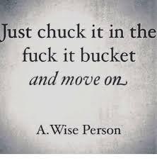 Fuck It Memes - 25 best memes about chuck it in the fuck it bucket chuck it