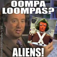 Funny Aliens Meme - ancient aliens meme says the oompa loompa man ancient aliens crazy