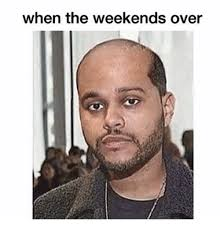 Funny Weekend Meme - when the weekends over funny meme on sizzle