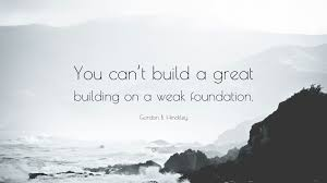 gordon b hinckley quote u201cyou can u0027t build a great building on a