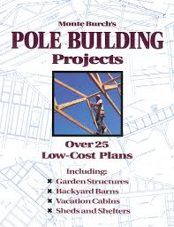 monte burch u0027s pole building projects over 25 low cost plans