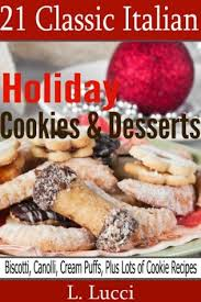 21 classic italian holiday cookies u0026 desserts by l lucci