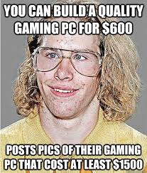 Build Your Meme - you can build a quality gaming pc for 600 posts pics of their