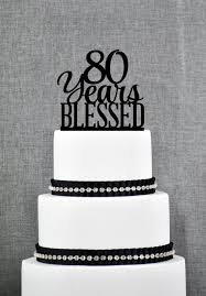 80 years blessed cake topper classy 80th birthday cake topper 80th