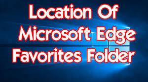 windows 10 location of microsoft edge favorites folder youtube