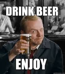 Shaun Of The Dead Meme - drink beer enjoy shaun of the dead quickmeme