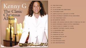 how to write a classic christmas song and kenny g christmas album l christmas songs 2017 by kenny g l best