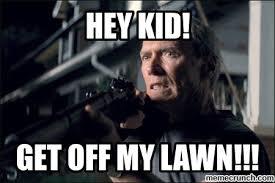 Get Off My Lawn Meme - off my lawn