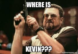 Kevin Meme - where is kevin am i the only one make a meme