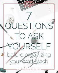 organizing yourself 7 questions to ask yourself before organizing your craft stash