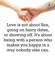 Sex Meme Quotes - awesome quotes love is not about sex going on fancy dates or showing