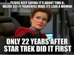 Startrek Meme - please keep saying it s about time a major sci fi franchise made its
