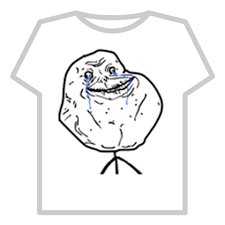 For Ever Alone Meme - forever alone meme transparent t shirt roblox