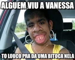 Vanessa Meme - alguem viu a vanessa mulher linda meme on memegen