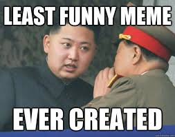 Funniest Memes In The World - least funny meme ever created hungry kim jong un quickmeme
