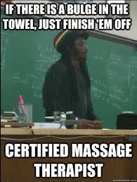Funny Massage Memes - if there is a bulge in the towel just finish em off certified