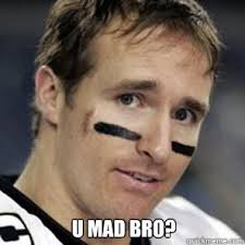U Mad Bro Meme - image result for you mad bro meme drew brees dank memes
