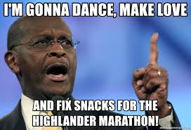 Herman Cain Meme - i m gonna dance make love and fix snacks for the highlander