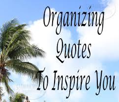 organizing quotes to inspire you sabrina u0027s organizing