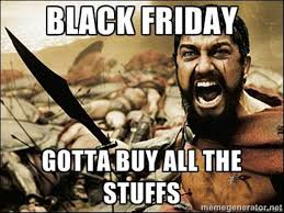 Buy All The Stuff Meme - black friday funny pictures 21 pics