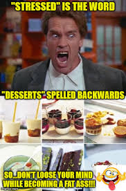 Fat Ass Meme - stressed is the word desserts spelled backwards so don t