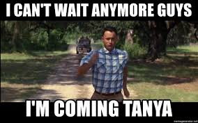 Tanya Meme - i can t wait anymore guys i m coming tanya forrest gump running