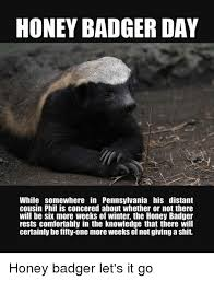 Honey Badger Memes - honey badger day while somewhere in pennsylvania his distant