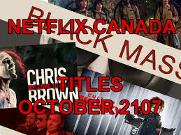 here u0027s what u0027s streaming on netflix canada in august 2017 canadify