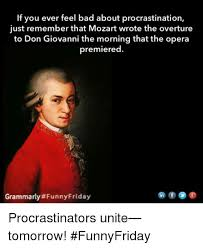 Opera Meme - if you ever feel bad about procrastination just remember that