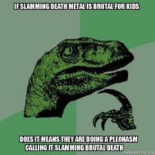 Death Metal Meme - if slamming death metal is brutal for kids does it means they are