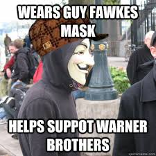 Guy Fawkes Mask Meme - wears guy fawkes mask helps suppot warner brothers scumbag occupy
