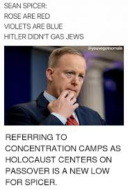 Roses Are Red Violets Are Blue Meme - sean spicer rose are red violets are blue hitler didn t gas jews