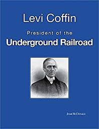 n n underground amazon com the true story of levi coffin president of the