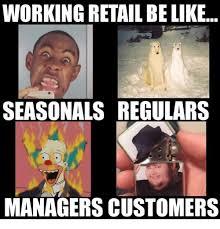 Retail Memes - working retail belike seasonals regulars managers customers work