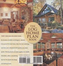 home plans and more the log home plan book favorite plans decor and advice