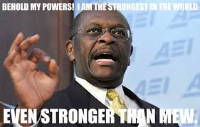 Herman Cain Meme - googled it was not disappointed page 6 tbg text based games