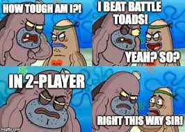 Battletoads Meme - how tough are you meme imgflip