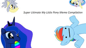 Pony Memes - super ultimate my little pony meme compilation youtube