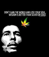bob marley says that wisdom is better than silver or gold