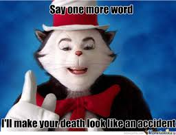 Cat In The Hat Meme - cat in the hat is tired of your shit by demonman101 meme center