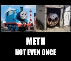 Meth Memes - really funny memes meth not even once